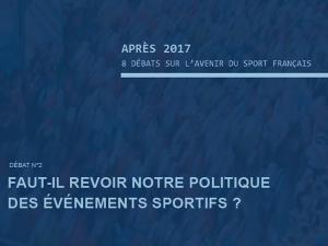 Après 2017, 2° débat : Faut-il revoir notre politique des événements sportifs ?